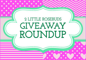 2 Little Rosebuds Giveaway Roundup