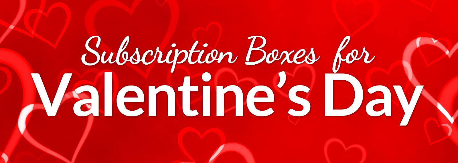 Subscription Boxes for Valentine's Day