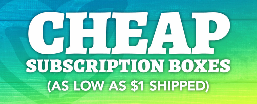 Cheap Subscription Boxes as Low as $1 Shipped